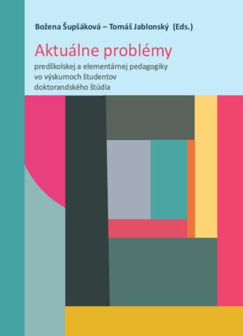 Aktuálne problémy predškolskej a elementárnej pedagogiky vo výskumoch študentov doktorandského štúdia